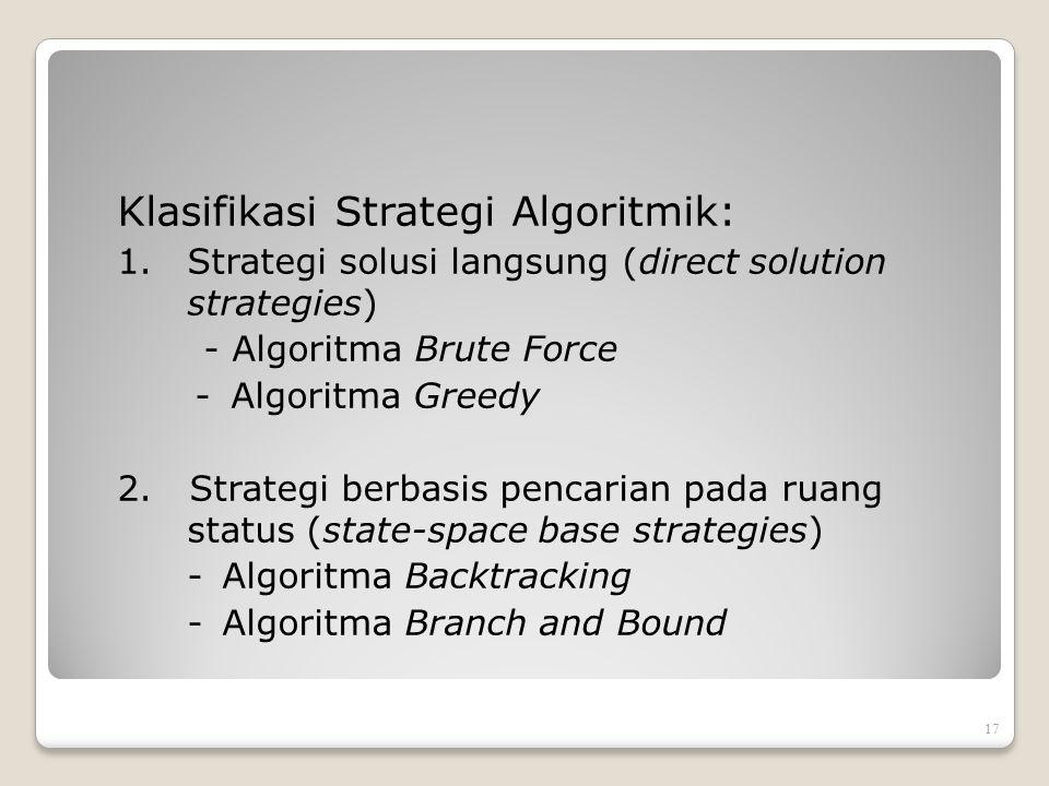 Klasifikasi Strategi Algoritmik: 1.Strategi solusi langsung (direct solution strategies) - Algoritma Brute Force - Algoritma Greedy 2. Strategi berbas