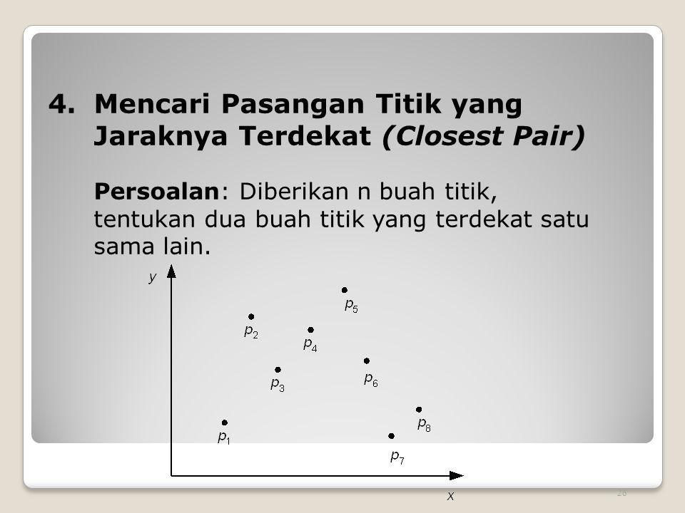 4. Mencari Pasangan Titik yang Jaraknya Terdekat (Closest Pair) Persoalan: Diberikan n buah titik, tentukan dua buah titik yang terdekat satu sama lai