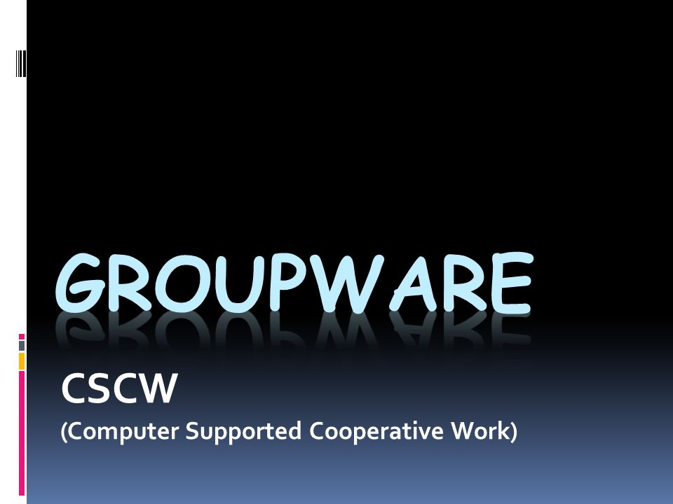 CSCW (Computer Supported Cooperative Work)