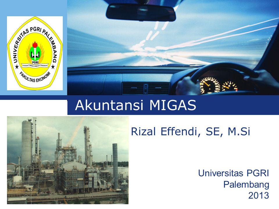 L o g o Akuntansi MIGAS Rizal Effendi, SE, M.Si Universitas PGRI Palembang 2013