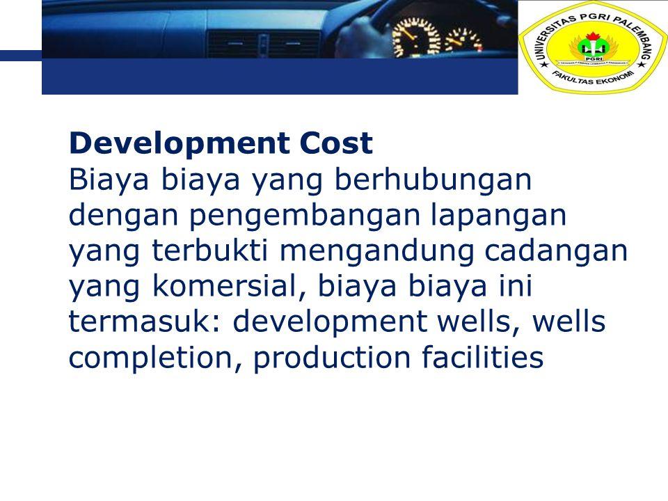 L o g o Development Cost Biaya biaya yang berhubungan dengan pengembangan lapangan yang terbukti mengandung cadangan yang komersial, biaya biaya ini t