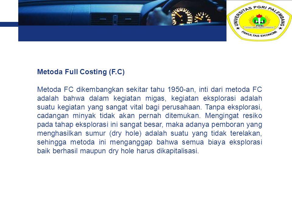 L o g o Metoda Full Costing (F.C) Metoda FC dikembangkan sekitar tahu 1950-an, inti dari metoda FC adalah bahwa dalam kegiatan migas, kegiatan eksplor
