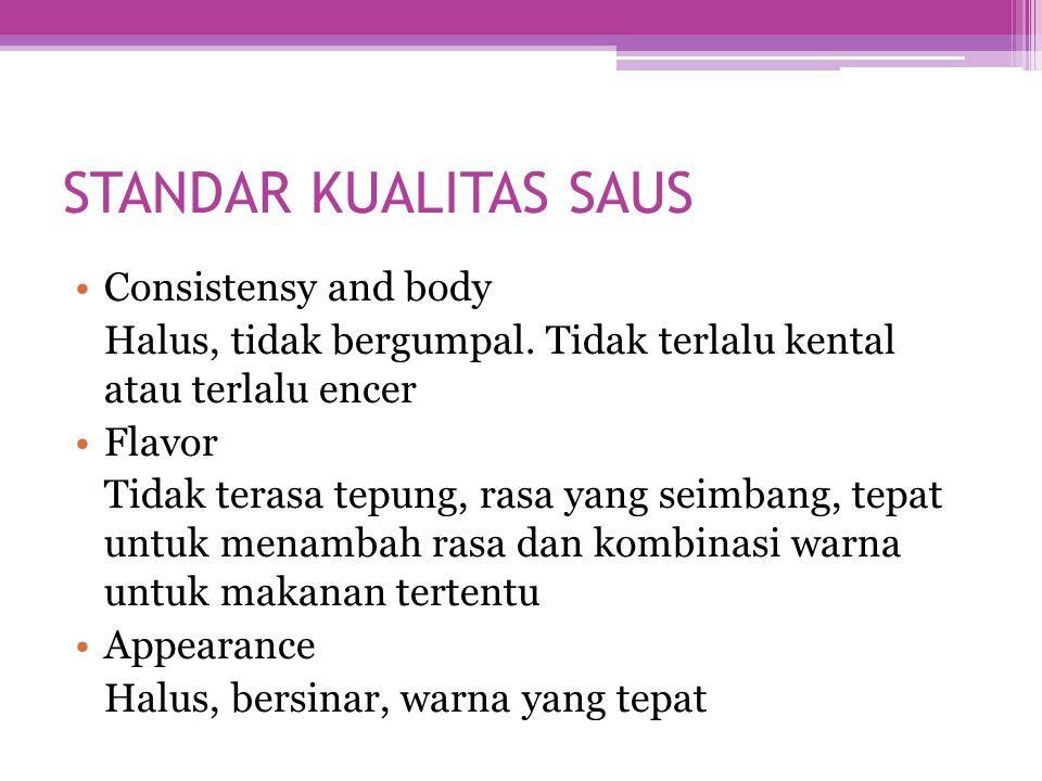 STANDAR KUALITAS SAUS Consistensy and body Halus, tidak bergumpal.