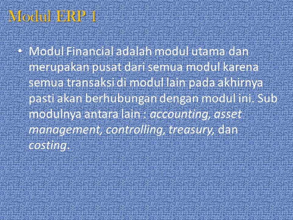 Modul ERP 1 Modul Financial adalah modul utama dan merupakan pusat dari semua modul karena semua transaksi di modul lain pada akhirnya pasti akan berh
