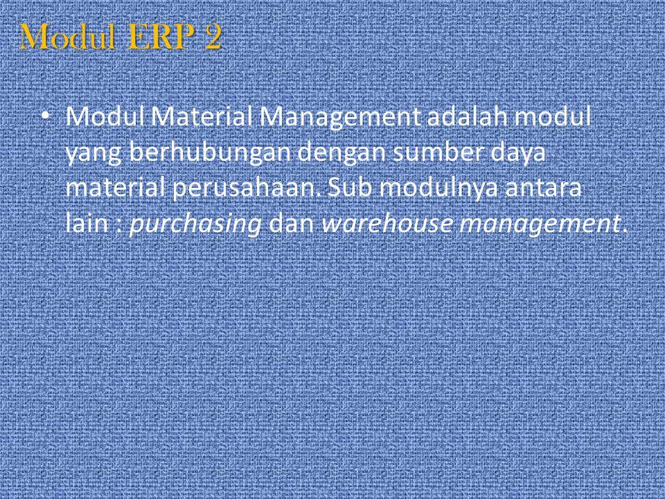 Modul ERP 2 Modul Material Management adalah modul yang berhubungan dengan sumber daya material perusahaan. Sub modulnya antara lain : purchasing dan