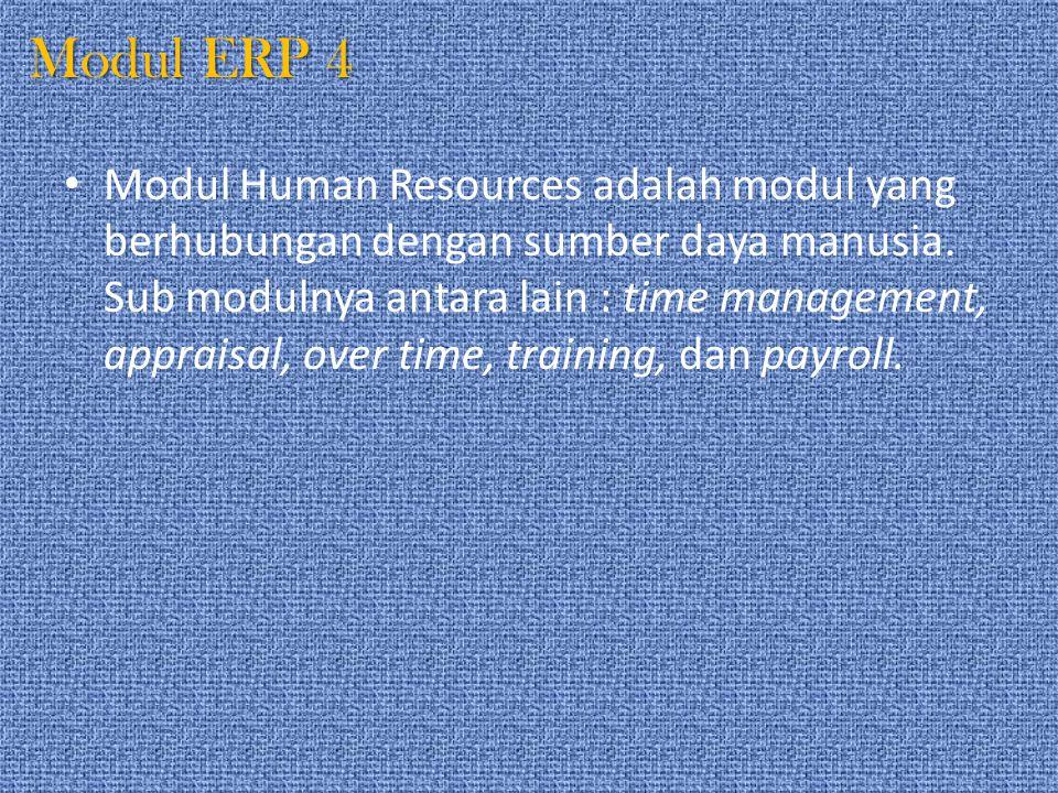 Modul ERP 4 Modul Human Resources adalah modul yang berhubungan dengan sumber daya manusia. Sub modulnya antara lain : time management, appraisal, ove