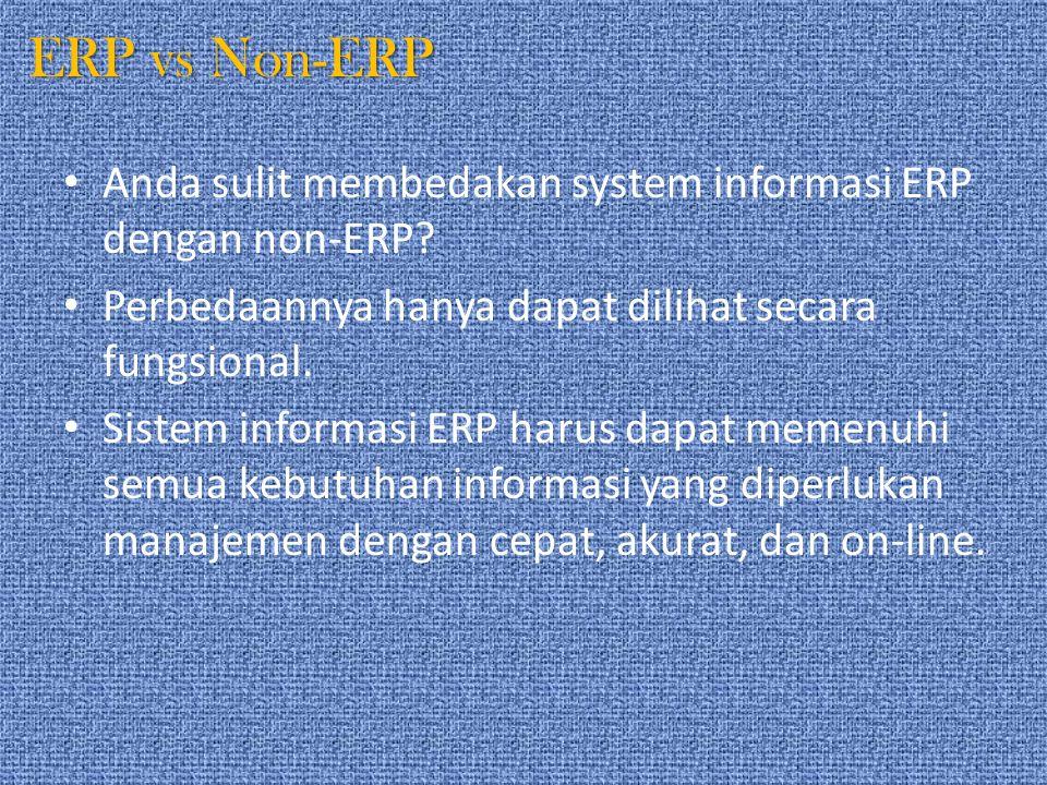 ERP vs Non-ERP Anda sulit membedakan system informasi ERP dengan non-ERP? Perbedaannya hanya dapat dilihat secara fungsional. Sistem informasi ERP har