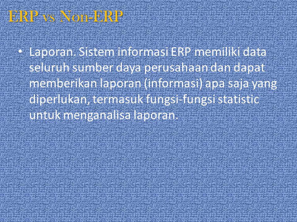 ERP vs Non-ERP Laporan. Sistem informasi ERP memiliki data seluruh sumber daya perusahaan dan dapat memberikan laporan (informasi) apa saja yang diper