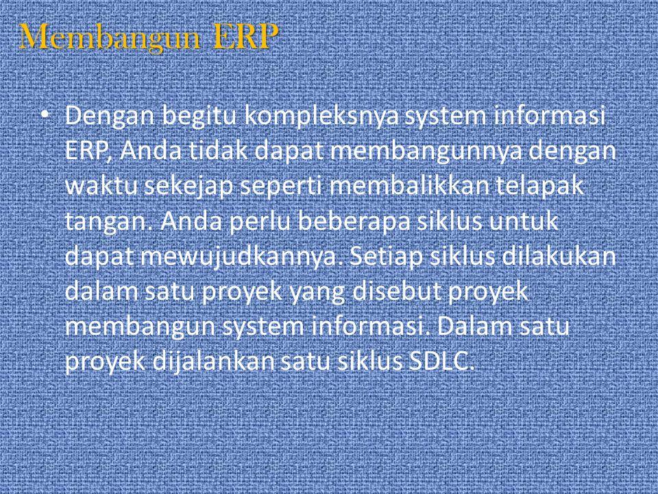 Membangun ERP Dengan begitu kompleksnya system informasi ERP, Anda tidak dapat membangunnya dengan waktu sekejap seperti membalikkan telapak tangan. A