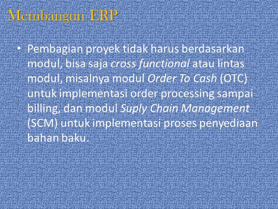 Membangun ERP Pembagian proyek tidak harus berdasarkan modul, bisa saja cross functional atau lintas modul, misalnya modul Order To Cash (OTC) untuk i