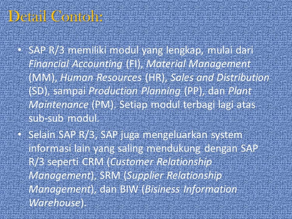 Detail Contoh: SAP R/3 memiliki modul yang lengkap, mulai dari Financial Accounting (FI), Material Management (MM), Human Resources (HR), Sales and Di