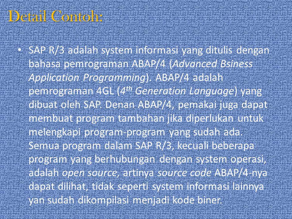 Detail Contoh: SAP R/3 adalah system informasi yang ditulis dengan bahasa pemrograman ABAP/4 (Advanced Bsiness Application Programming). ABAP/4 adalah