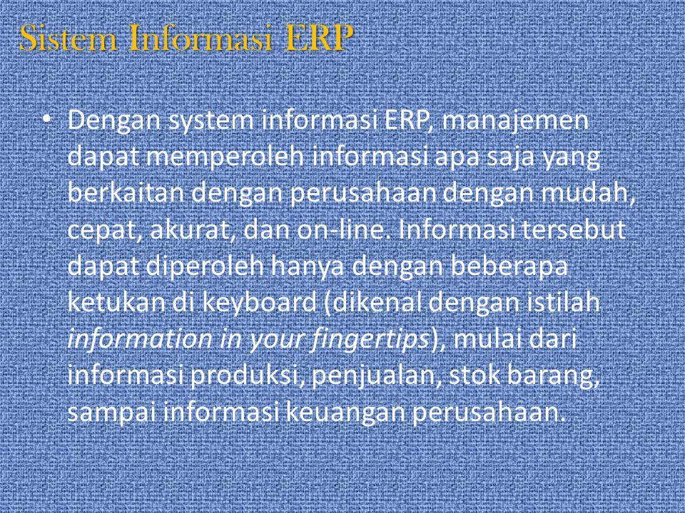 Contoh Contoh lain, dengan system informasi ERP manajemen dapat mengetahui akibat yang ditimbulkan keterlambatan bahan baku produksi tertentu terhadap keseluruhan proses dalam perusahaan sehingga manajemen dapat mengantisipasinya sejak dini.
