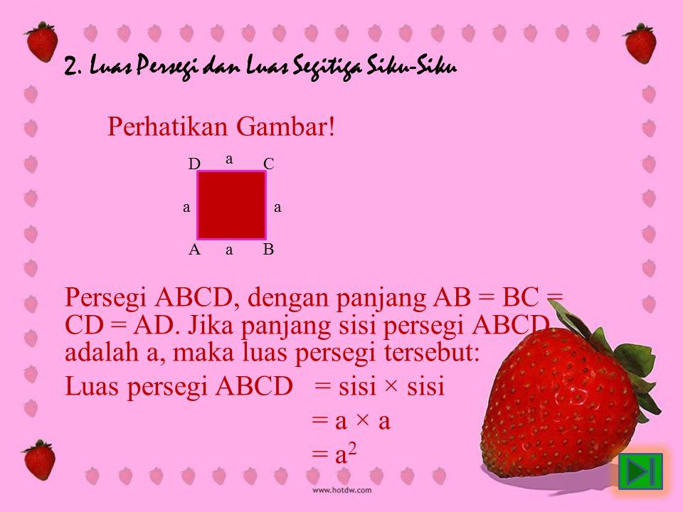 2. Luas Persegi dan Luas Segitiga Siku-Siku Perhatikan Gambar! Persegi ABCD, dengan panjang AB = BC = CD = AD. Jika panjang sisi persegi ABCD adalah a