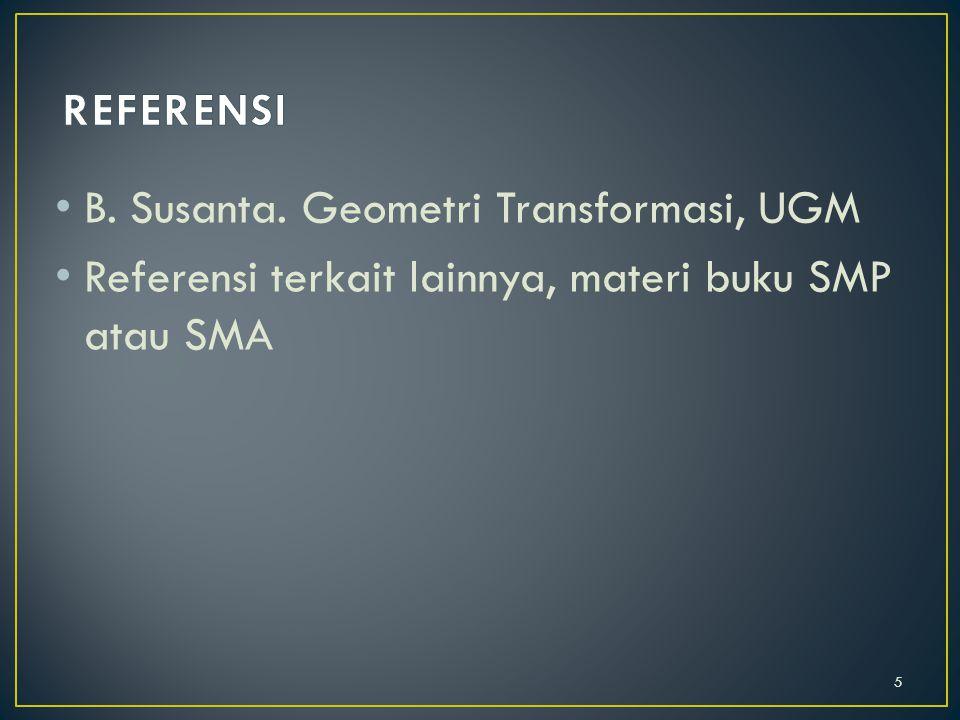 B. Susanta. Geometri Transformasi, UGM Referensi terkait lainnya, materi buku SMP atau SMA 5
