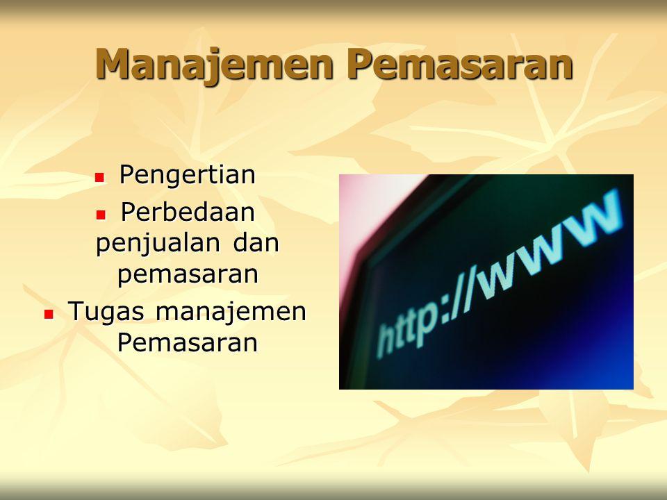 Manajemen Pemasaran Pengertian Pengertian Perbedaan penjualan dan pemasaran Perbedaan penjualan dan pemasaran Tugas manajemen Pemasaran Tugas manajeme