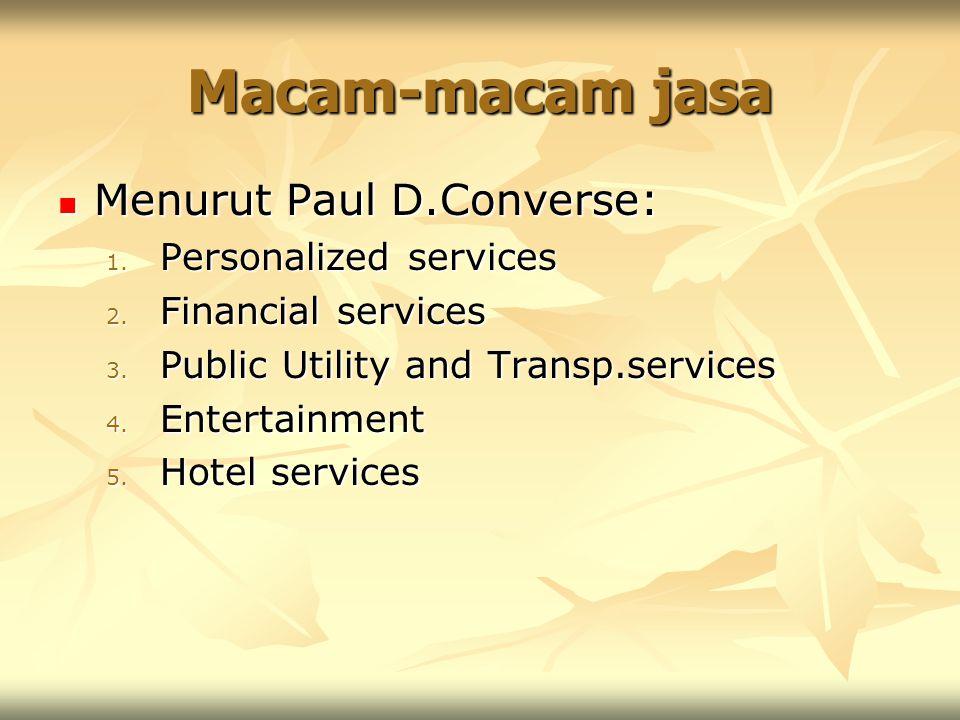 Macam-macam jasa Menurut Paul D.Converse: Menurut Paul D.Converse: 1. Personalized services 2. Financial services 3. Public Utility and Transp.service