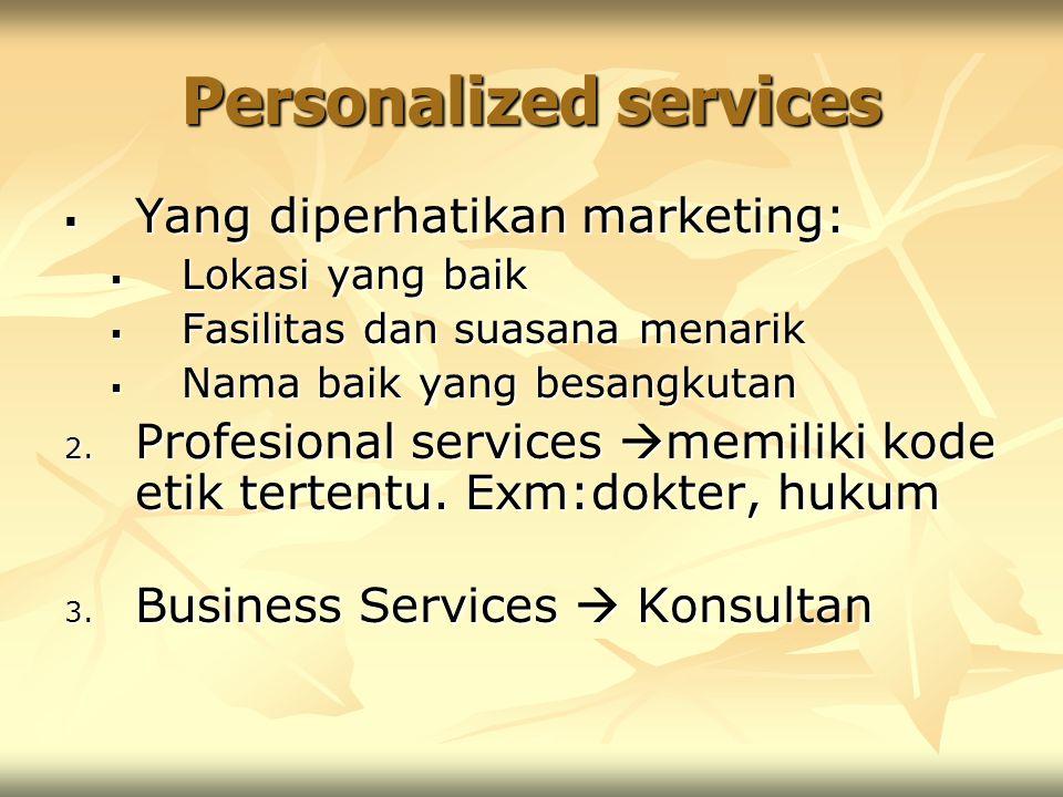 Personalized services  Yang diperhatikan marketing:  Lokasi yang baik  Fasilitas dan suasana menarik  Nama baik yang besangkutan 2. Profesional se