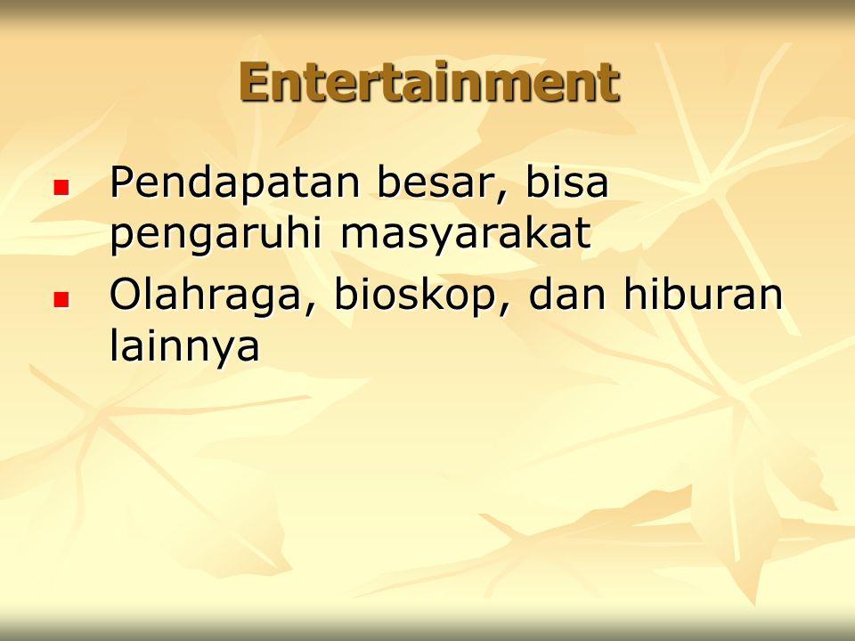 Entertainment Pendapatan besar, bisa pengaruhi masyarakat Pendapatan besar, bisa pengaruhi masyarakat Olahraga, bioskop, dan hiburan lainnya Olahraga,