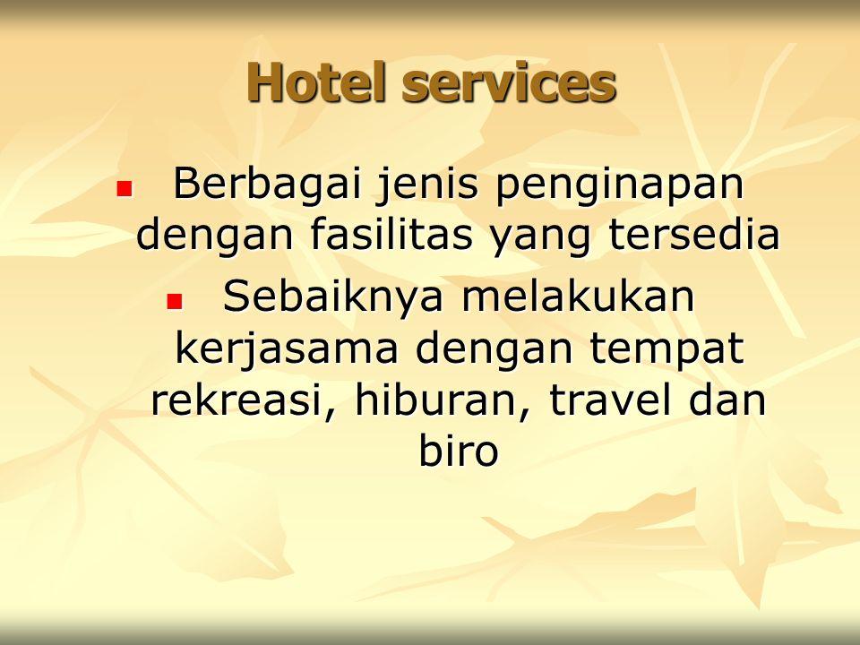 Hotel services Berbagai jenis penginapan dengan fasilitas yang tersedia Berbagai jenis penginapan dengan fasilitas yang tersedia Sebaiknya melakukan k
