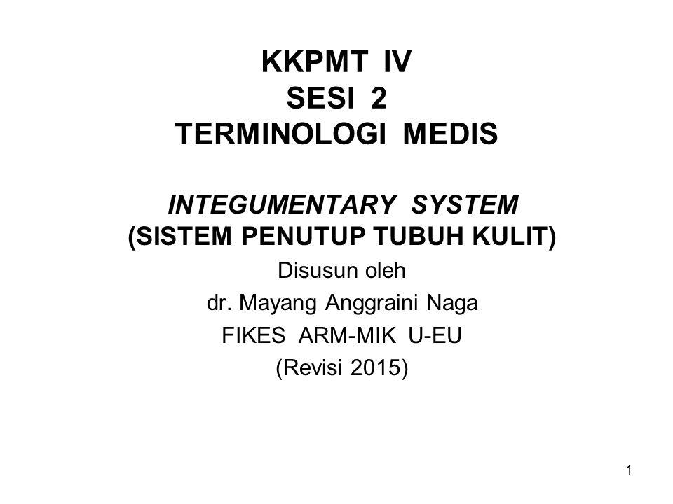 1 KKPMT IV SESI 2 TERMINOLOGI MEDIS INTEGUMENTARY SYSTEM (SISTEM PENUTUP TUBUH KULIT) Disusun oleh dr.