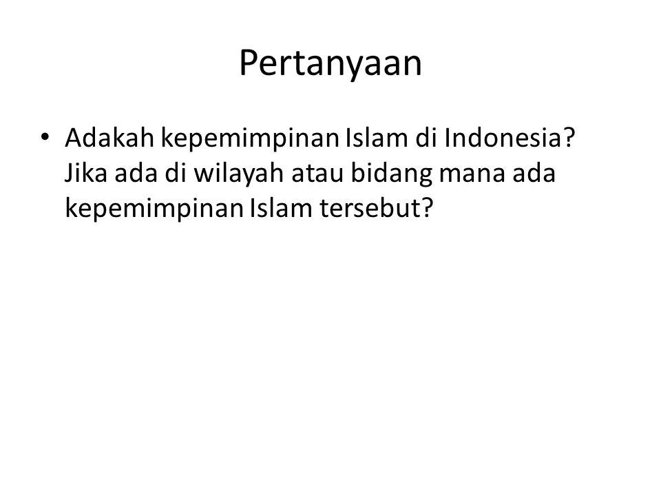 Pertanyaan Adakah kepemimpinan Islam di Indonesia? Jika ada di wilayah atau bidang mana ada kepemimpinan Islam tersebut?