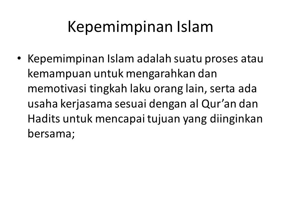 Kepemimpinan Islam Kepemimpinan Islam adalah suatu proses atau kemampuan untuk mengarahkan dan memotivasi tingkah laku orang lain, serta ada usaha ker