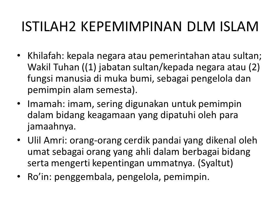 ISTILAH2 KEPEMIMPINAN DLM ISLAM Khilafah: kepala negara atau pemerintahan atau sultan; Wakil Tuhan ((1) jabatan sultan/kepada negara atau (2) fungsi m