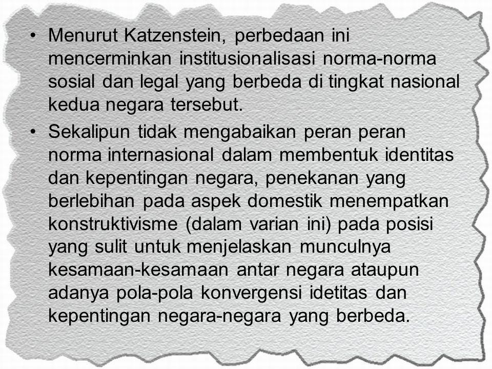 Menurut Katzenstein, perbedaan ini mencerminkan institusionalisasi norma-norma sosial dan legal yang berbeda di tingkat nasional kedua negara tersebut