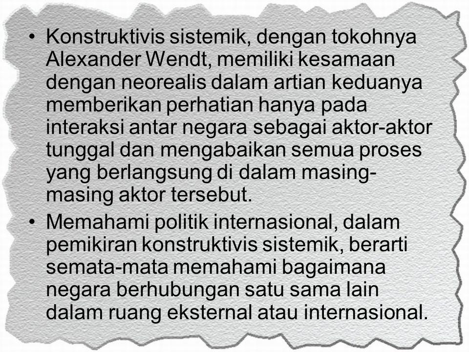 Konstruktivis sistemik, dengan tokohnya Alexander Wendt, memiliki kesamaan dengan neorealis dalam artian keduanya memberikan perhatian hanya pada inte