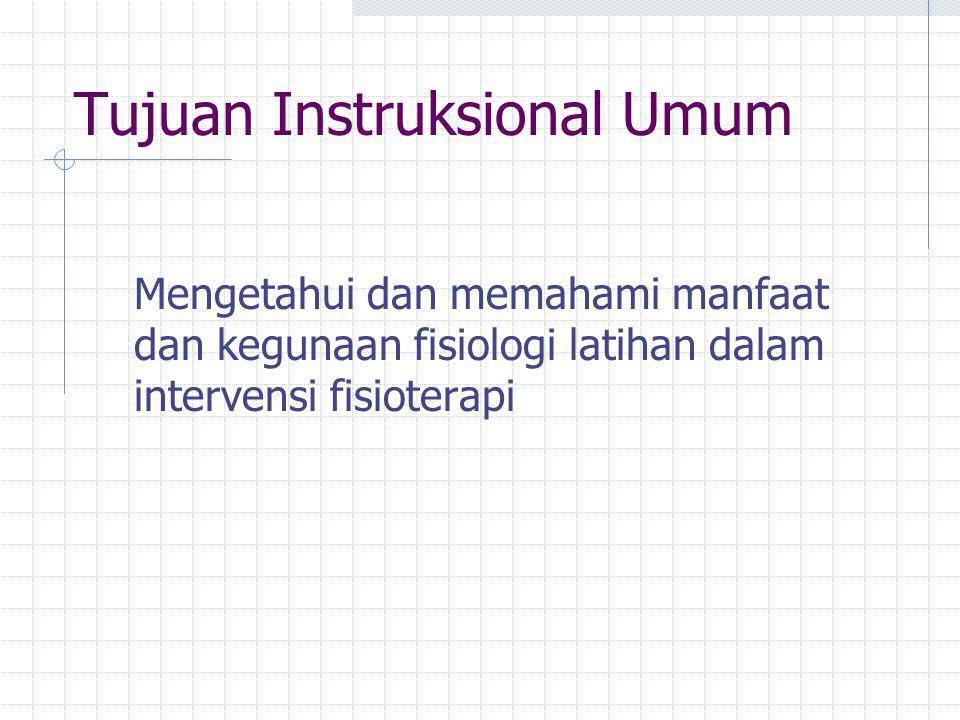 Tujuan Instruksional Umum Mengetahui dan memahami manfaat dan kegunaan fisiologi latihan dalam intervensi fisioterapi