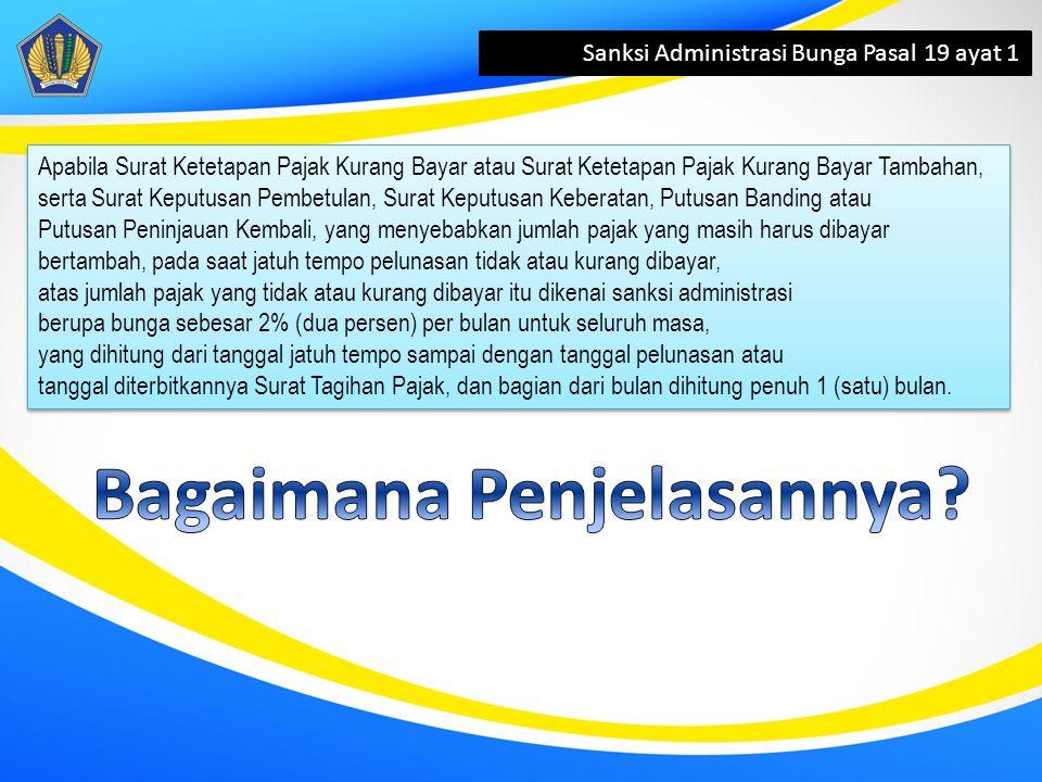 Sanksi Administrasi Bunga Pasal 19 ayat 1 Apabila Surat Ketetapan Pajak Kurang Bayar atau Surat Ketetapan Pajak Kurang Bayar Tambahan, serta Surat Kep
