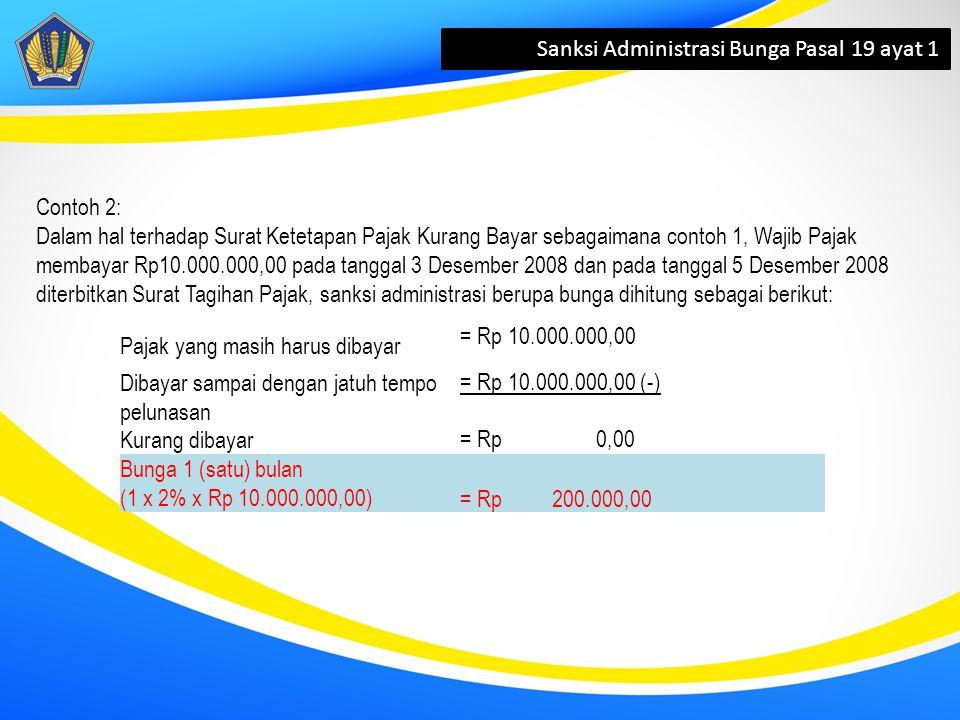 Sanksi Administrasi Bunga Pasal 19 ayat 1 Pajak yang masih harus dibayar = Rp 10.000.000,00 Dibayar sampai dengan jatuh tempo pelunasan = Rp 10.000.00