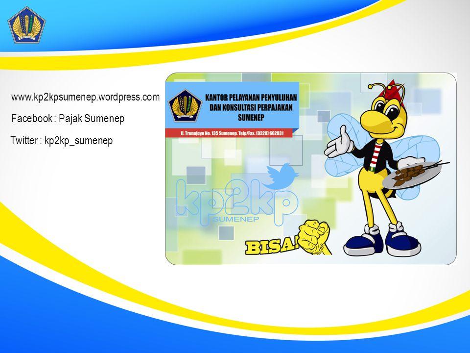 www.kp2kpsumenep.wordpress.com Facebook : Pajak Sumenep Twitter : kp2kp_sumenep