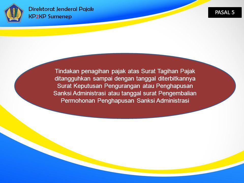 Direktorat Jenderal Pajak KP2KP Sumenep PASAL 5 Tindakan penagihan pajak atas Surat Tagihan Pajak ditangguhkan sampai dengan tanggal diterbitkannya Su