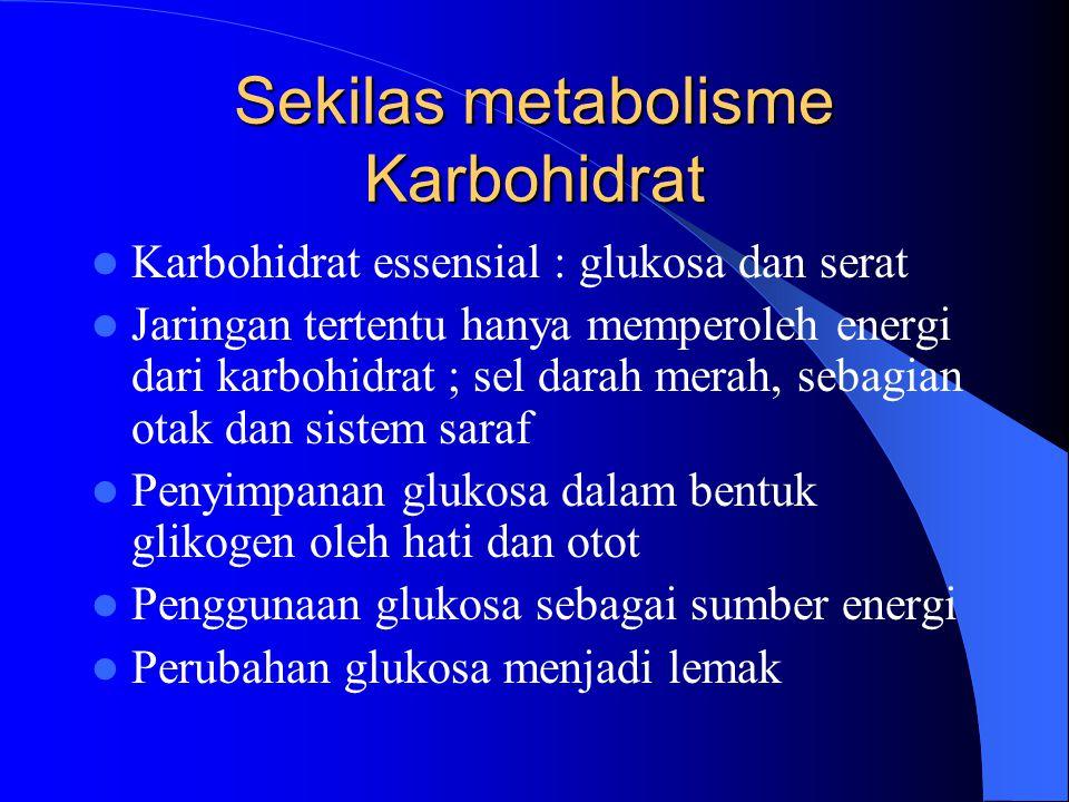 Sekilas metabolisme Karbohidrat Karbohidrat essensial : glukosa dan serat Jaringan tertentu hanya memperoleh energi dari karbohidrat ; sel darah merah
