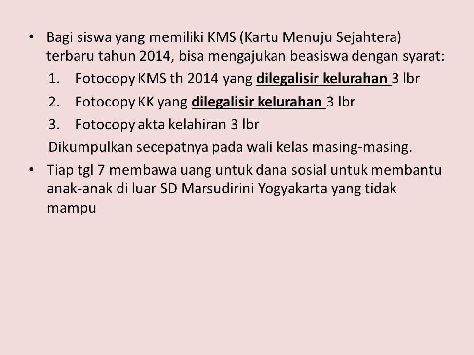 Bagi siswa yang memiliki KMS (Kartu Menuju Sejahtera) terbaru tahun 2014, bisa mengajukan beasiswa dengan syarat: 1.Fotocopy KMS th 2014 yang dilegali