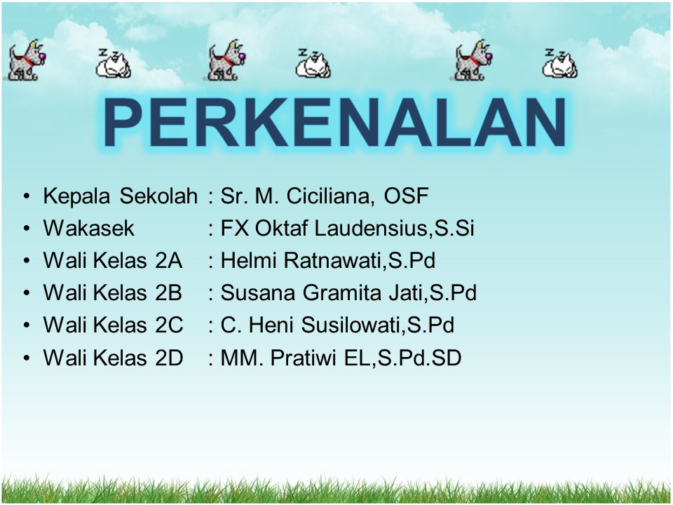 Kepala Sekolah: Sr. M. Ciciliana, OSF Wakasek: FX Oktaf Laudensius,S.Si Wali Kelas 2A: Helmi Ratnawati,S.Pd Wali Kelas 2B: Susana Gramita Jati,S.Pd Wa