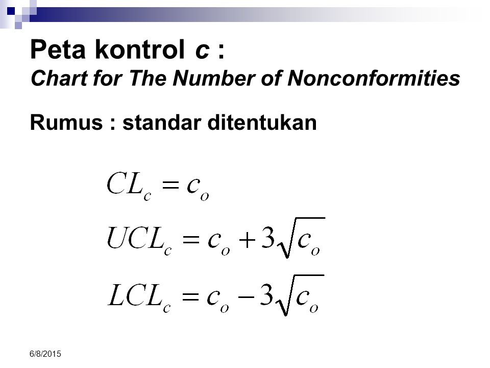 6/8/2015 Peta kontrol c : Chart for The Number of Nonconformities Rumus : standar ditentukan