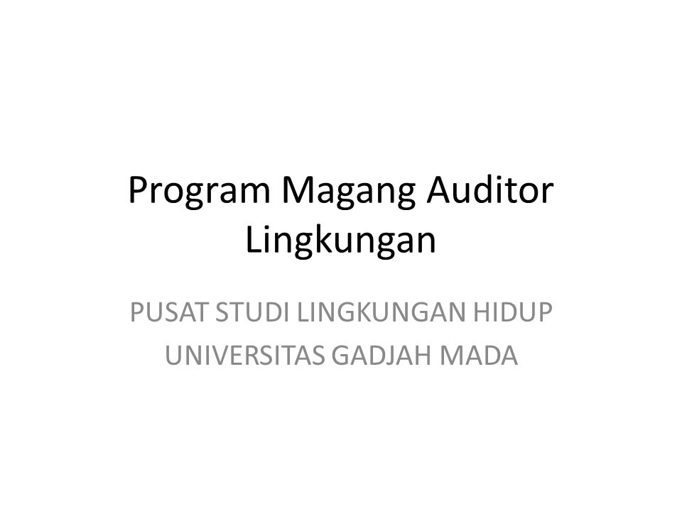 Program Magang Auditor Lingkungan PUSAT STUDI LINGKUNGAN HIDUP UNIVERSITAS GADJAH MADA