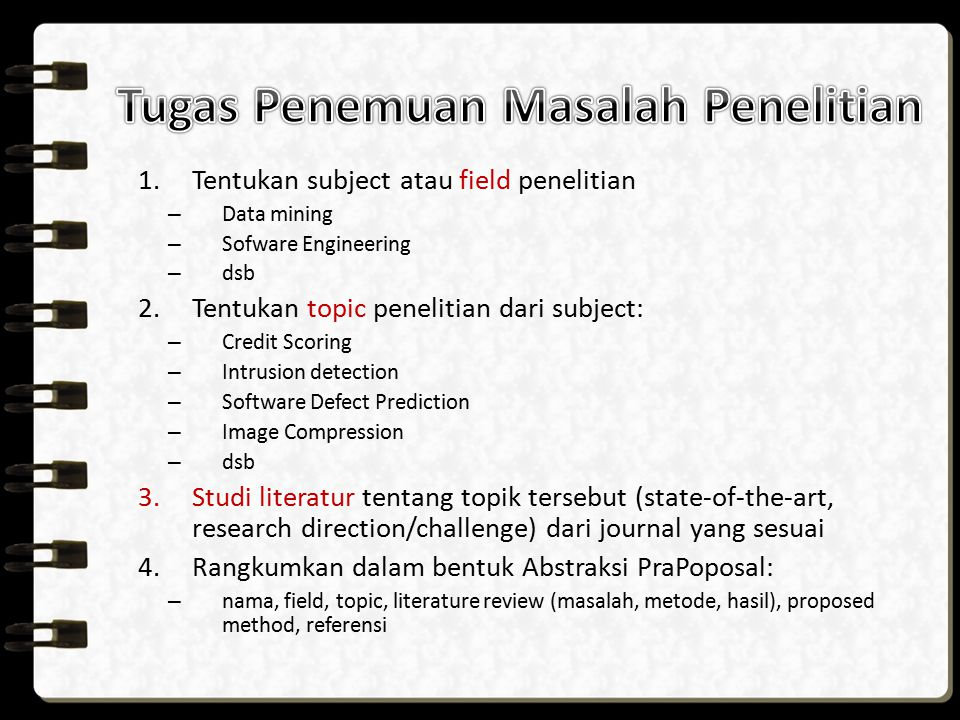 1.Tentukan subject atau field penelitian – Data mining – Sofware Engineering – dsb 2.Tentukan topic penelitian dari subject: – Credit Scoring – Intrus