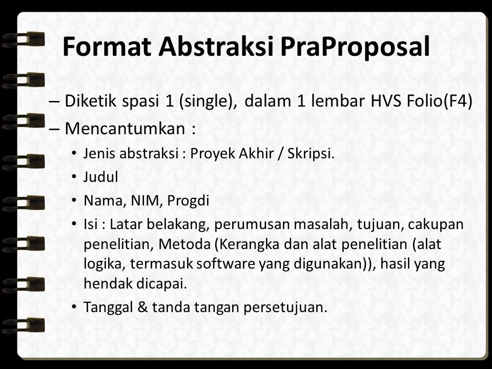 Format Abstraksi PraProposal – Diketik spasi 1 (single), dalam 1 lembar HVS Folio(F4) – Mencantumkan : Jenis abstraksi : Proyek Akhir / Skripsi. Judul