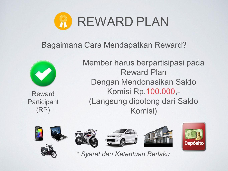 REWARD PLAN Bagaimana Cara Mendapatkan Reward? Reward Participant (RP) Member harus berpartisipasi pada Reward Plan Dengan Mendonasikan Saldo Komisi R