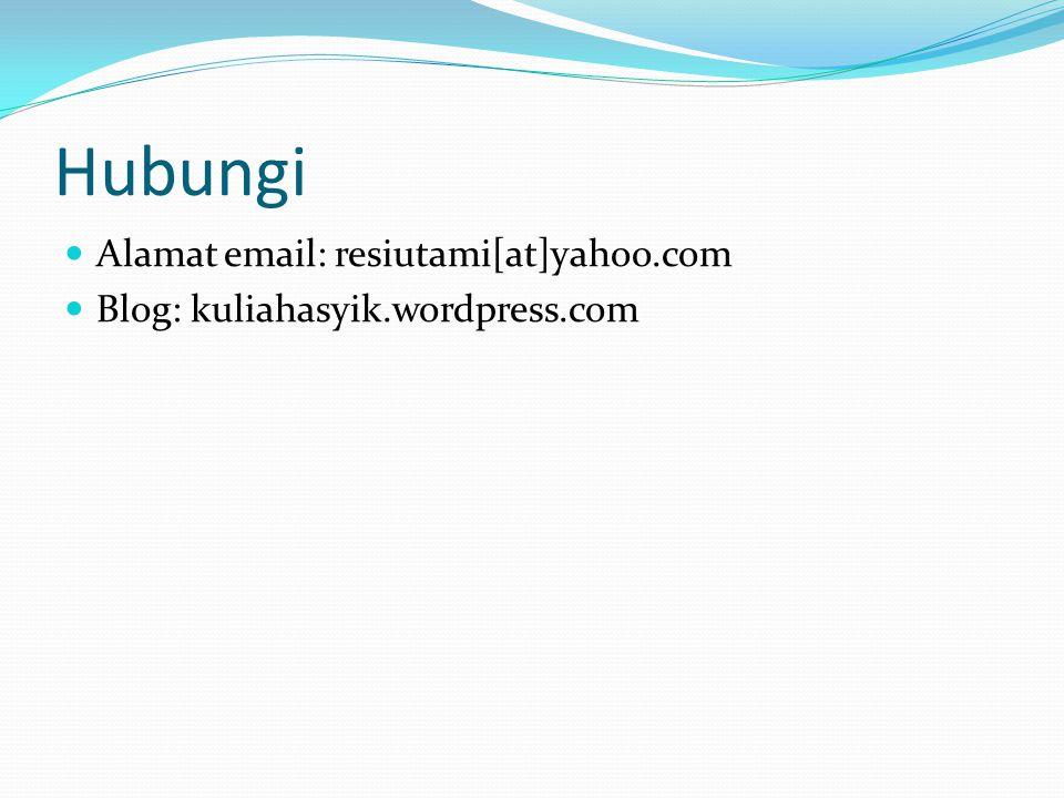 Hubungi Alamat email: resiutami[at]yahoo.com Blog: kuliahasyik.wordpress.com