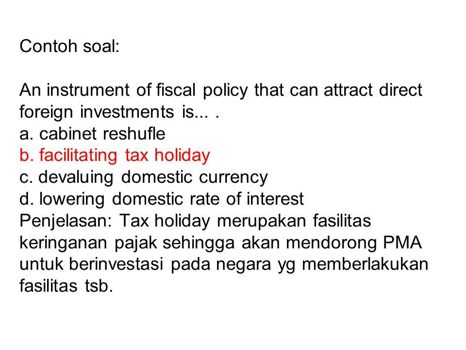 Kebijakan Fiskal Tujuan: 1. Menciptakan stabilitas perekonomian 2. Memacu pertumbuhan 3. Memperluas dan men- ciptakan kesempatan kerja 4. Mewujudkan k