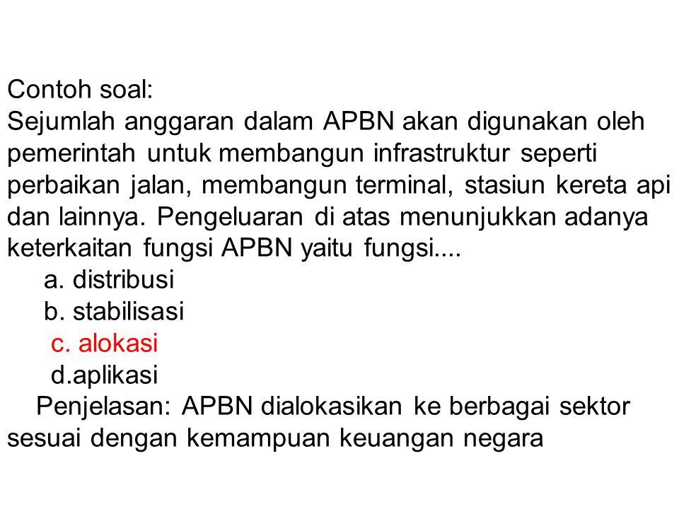Contoh soal: Sejumlah anggaran dalam APBN akan digunakan oleh pemerintah untuk membangun infrastruktur seperti perbaikan jalan, membangun terminal, stasiun kereta api dan lainnya.