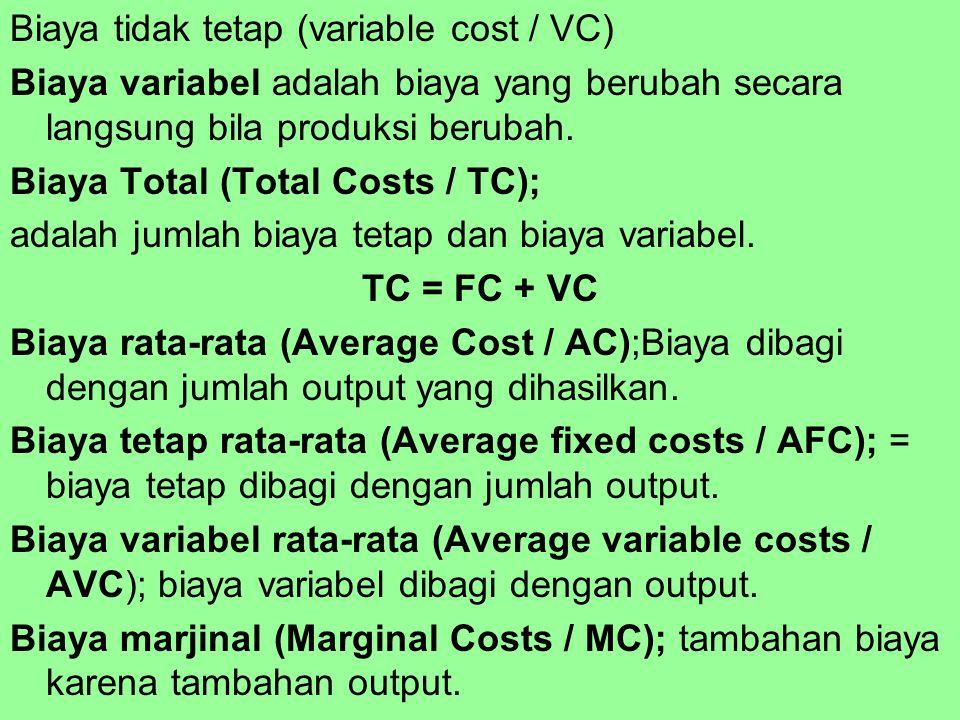 Biaya tidak tetap (variable cost / VC) Biaya variabel adalah biaya yang berubah secara langsung bila produksi berubah. Biaya Total (Total Costs / TC);