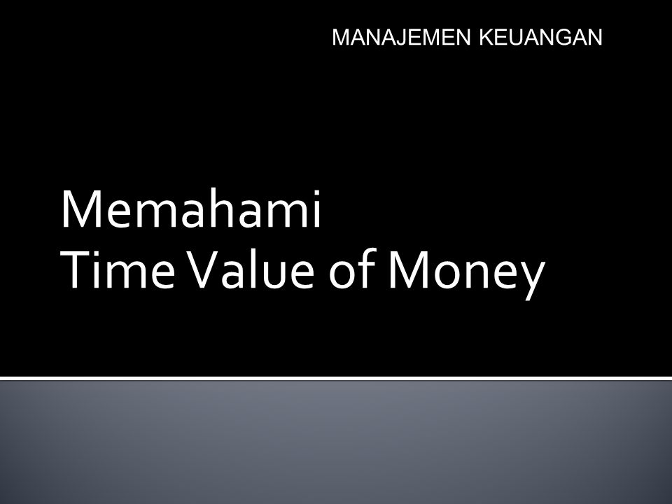 Memahami Time Value of Money MANAJEMEN KEUANGAN