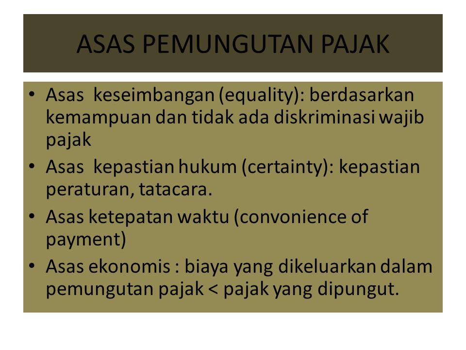 ASAS PEMUNGUTAN PAJAK Asas keseimbangan (equality): berdasarkan kemampuan dan tidak ada diskriminasi wajib pajak Asas kepastian hukum (certainty): kepastian peraturan, tatacara.