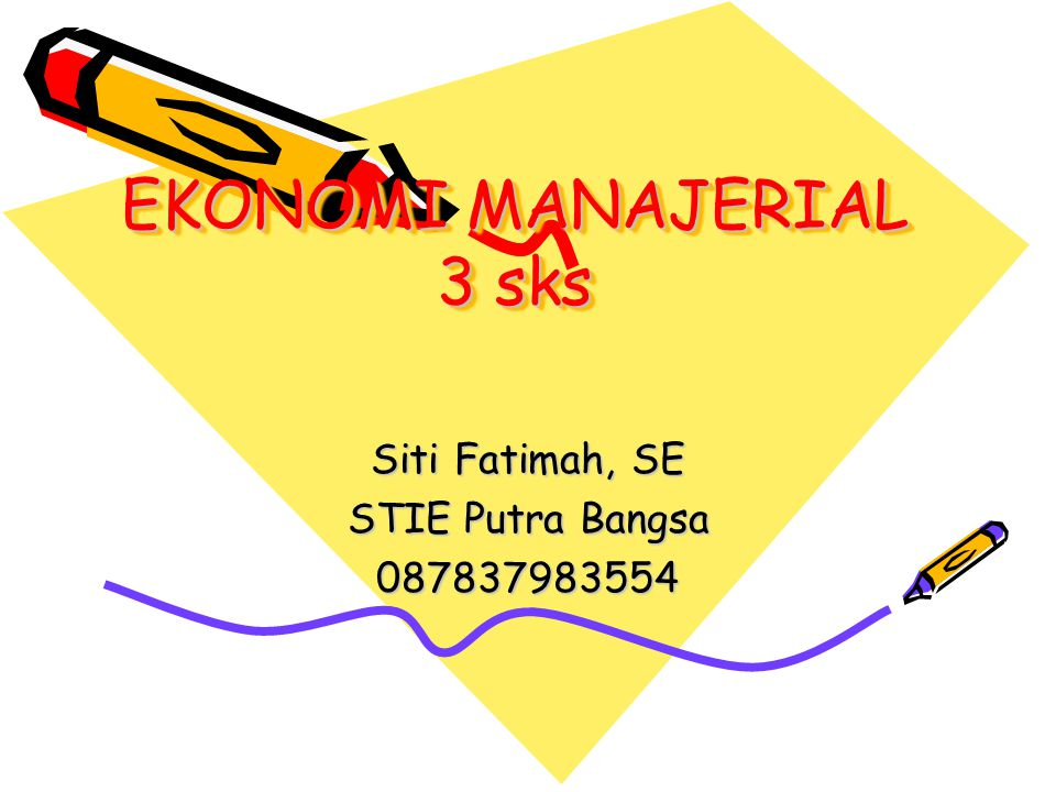 EKONOMI MANAJERIAL 3 sks Siti Fatimah, SE STIE Putra Bangsa 087837983554